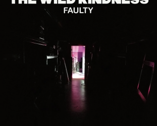 The Wild Kindness: Faulty (Orchard/digital outlets)