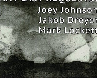 Johnson/Dreyer/Lockett: Any Last Requests (digital outlets)