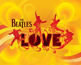 THE BEATLES' LOVE ALBUM REVIEWED (2007): Remake and remodel