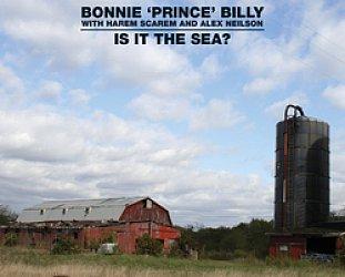 Bonnie Prince Billy: Is it the Sea? (BBC)
