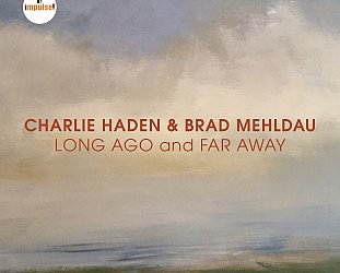 ONE WE MISSED: Charlie Haden and Brad Mehldau; Long Ago and Far Away (Impulse!)