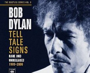 BEST OF ELSEWHERE 2008 Bob Dylan: Tell Tale Signs, Rare and Unreleased 1989-2006, The Bootleg Series Vol 8