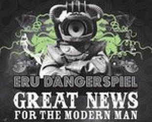 Eru Dangerspiel: Great News for Modern Man (Loop)