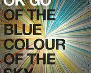 OK Go: Of the Blue Colour of the Sky (Capitol)