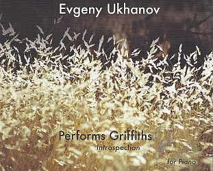 Evgeny Ukhanov: Introspection; Performs Griffths (griffithscomposer.com)