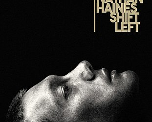 NATHAN HAINES : SHIFT LEFT AT 25 (2019): Looking back at an album that looked ahead