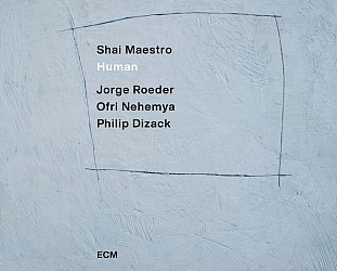 Shai Maestro: Human (ECM/digital outlets)