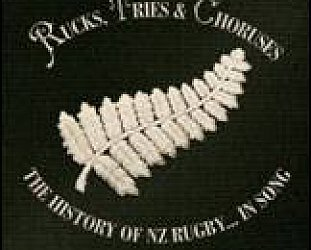 Various Artists: Rucks, Tries and Choruses; The History of NZ Rugby . . . in Song (EMI)