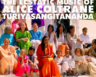 Alice Coltrane: Ecstatic Music of Alice Coltrane Turiyasangitananda (Luaka Bop/Southbound)