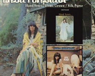 Linda Ronstadt: Hand Sown . .. Home Grown/Silk Purse (Raven/EMI)