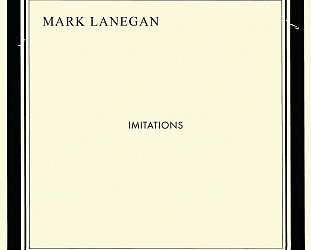 Mark Lanegan: Imitations (Heavenly/PIAS)