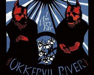 Okkervill River: I Am Very Far (Jajaguwar)
