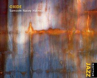 Samsom Nacey Haines: Oxide (Rattle Jazz)