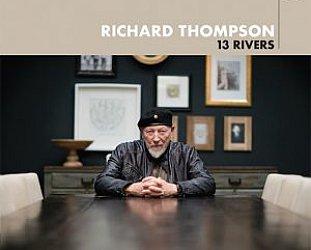 Richard Thompson: 13 Rivers (Proper/Southbound)