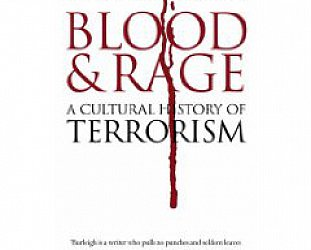 BLOOD & RAGE: A CULTURAL HISTORY OF TERRORISM by MICHAEL BURLEIGH: We who are about to die . . .