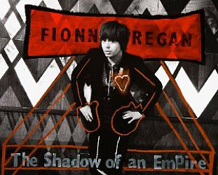 Fionn Regan: The Shadow of an Empire (Inertia/Border)