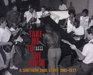Various Artists: Take Me to the River; A Southern Soul Story 1961 - 1977 (2009 compilation)