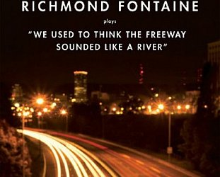 "Richmond Fontaine: ""We Used to Think the Freeway Sounded Like A River"" (Southbound)"