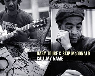 Daby Toure and Skip McDonald: Call My Name (Proper)