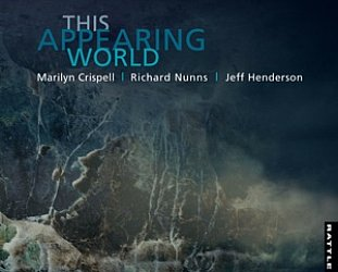 Marilyn Crispell, Richard Nunns, Jeff Henderson: This Appearing World (Rattle)