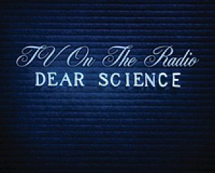 BEST OF ELSEWHERE 2008 TV on the Radio: Dear Science (4AD)