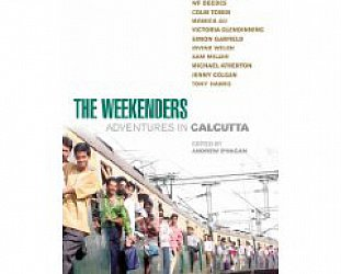 THE WEEKENDERS: ADVENTURES IN CALCUTTA edited by ANDREW O'HAGAN