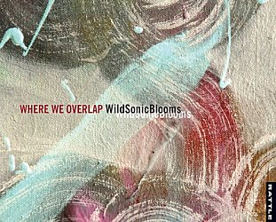 Wild Sonic Blooms: Where We Overlap (Rattle)