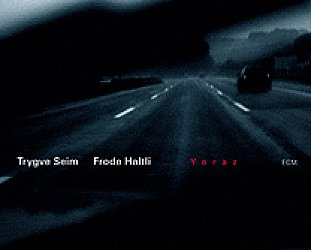 Trygve Seim and Frode Haltli: Yeraz (ECM/Ode)