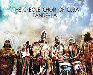 The Creole Choir of Cuba: Tande-la (Real World/Southbound)