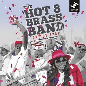 Hot 8 Brass Band: On the Spot (Tru Thoughts/Rhythmethod)