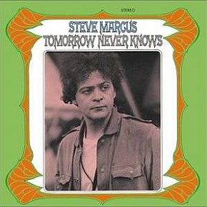 STEVE MARCUS. TOMORROW NEVER KNOWS (2019): Bringing jazz to the Beatles and Byrds