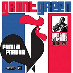 Grant Green: Funk in France; From Paris to Antibes 1969-1970 (Resonance)