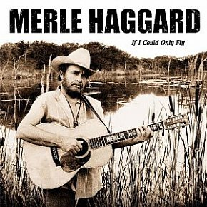 Merle Haggard: If I Could Only Fly (2000)