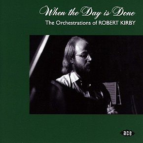 Various Artists: When the Day is Done; The Orchestrations of Robert Kirby (Ace/Border)