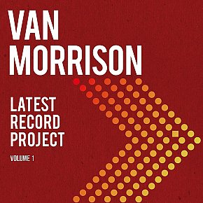 Van Morrison: Latest Record Project Vol 1. (Warner/digital outlets)