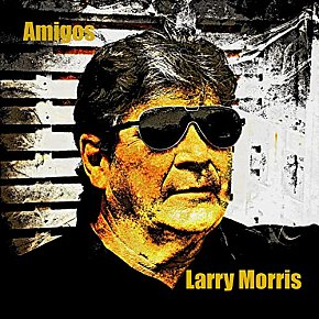 Larry Morris: Amigos (LMM/digital outlets)