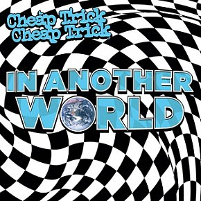 Cheap Trick: In Another World (BMG/digital outlets)