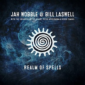 Jah Wobble and Bill Laswell: Realm of Spells (Jah Wobble/digital outlets)