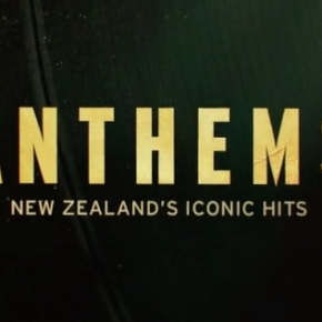 ANTHEMS, NEW ZEALAND'S ICON HITS a doco series by JULIA PARNELL and MARCUS PALMER