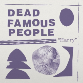 "Dead Famous People: ""Harry"" (Fire Records/Southbound/digital outlets)"