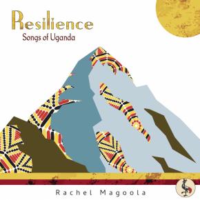 Rachel Magoola: Resilience, Songs of Uganda (Arc Music/digital outlets)