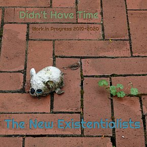 The New Existentialists: Didn't Have Time (bandcamp)