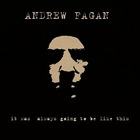 Andrew Fagan: It Was Always Going To Be Like This (bandcamp)