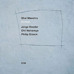Shai Maestro: Human (ECM/digital outlets)