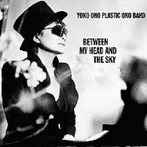 YOKO ONO PLASTIC ONO BAND, BETWEEN MY HEAD AND THE SKY RECONSIDERED (2019): It was 10 years ago today, Yoko got the band to play