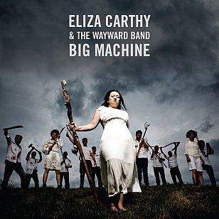 Eliza Carthy and the Wayward Band Machine: Big Machine (Topic/Southbound)