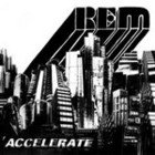 REM, Accelerate (Warners)