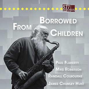 Paul Flaherty: Borrowed From Children (577 Records/Southbound/digital outlets)