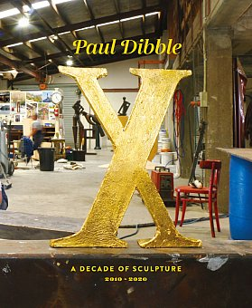 PAUL DIBBLE, X: A DECADE OF SCULPTURE 2010-2020 by FRAN DIBBLE