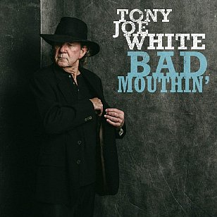 Tony Joe White: Bad Mouthin' (Yep Roc/Southbound)